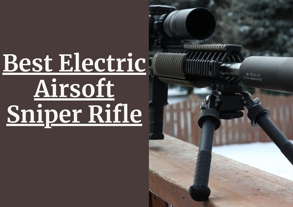 Best Electric Airsoft Sniper Rifle