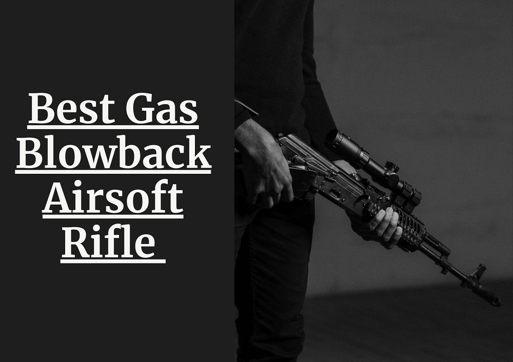 Best Gas Blowback Airsoft Rifle